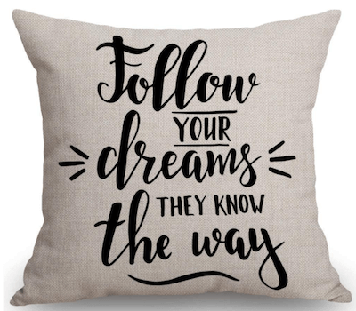 """Pillow that says, """"Follow your dreams – they know the way."""" Perfect going away gift."""