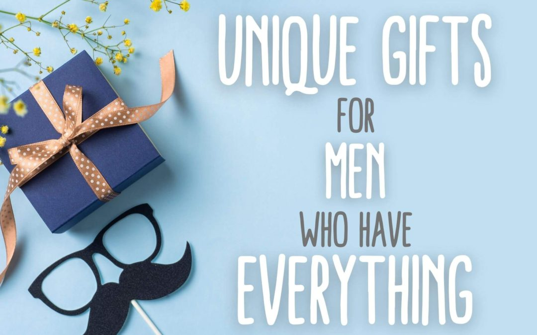15 Unique Gifts for Men Who Have Everything (and want nothing)